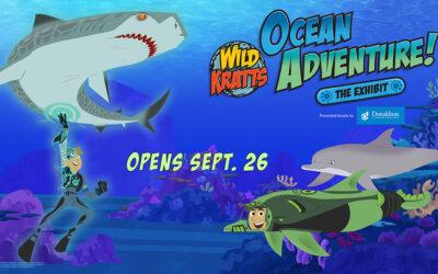 Wild Kratts: Ocean Adventure! Opens Sept. 26