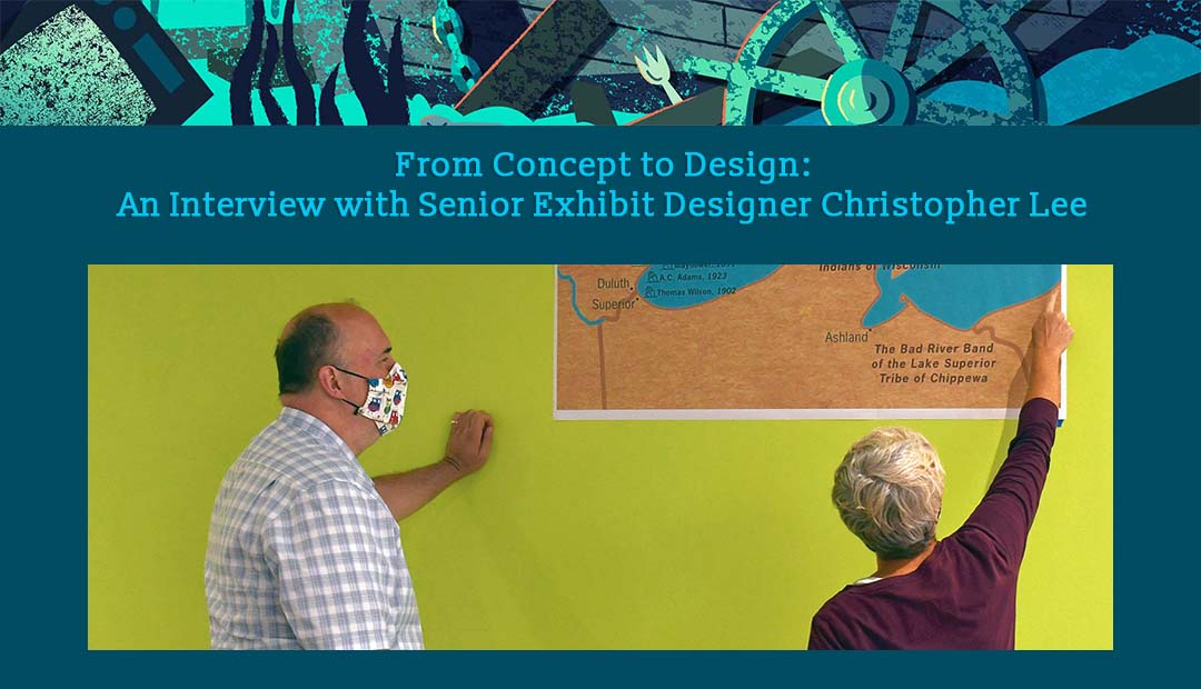 From Concept to Design: An Interview with Senior Exhibit Designer Christopher Lee